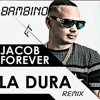 Bambino Ft Jacob Forever La Dura Remix