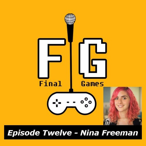 Final Games Episode 12 - Nina Freeman (Game Developer - Cibele /Tacoma /Fullbright)