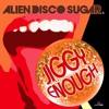 Alien Disco Sugar - Jiggy Enough