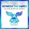 Villamil & Drove Amaro - Between the waves (FREE)