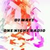 One Night Radio #52 (Dj Matt Mix)