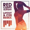 Red Carpet - Alright (CSB & Layout Remix)