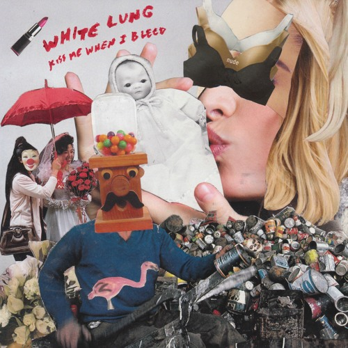 White Lung - Kiss Me When I Bleed