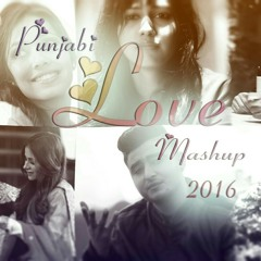 PUNJABI LOVE MASHUP 2016 - DJ Danish | Official Best Romantic Valentine|NINJA PARMISH AMMY NEHA