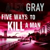 Five Ways To Kill A Man by Alex Gray (Audiobook Extract)