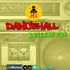 DJ JEL PRESENTS | 2016 DANCEHALL/REGGAE START UP