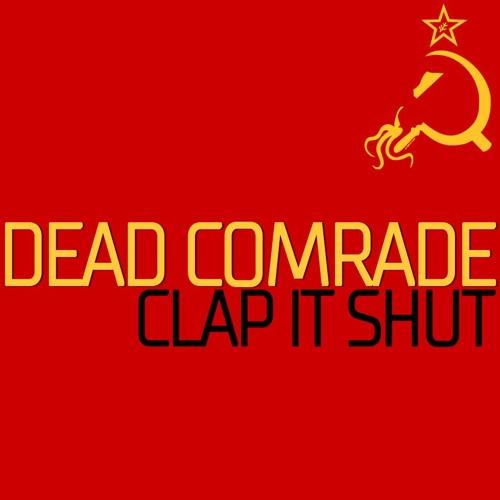 Dead Comrade - Clap It Shut