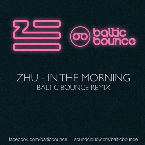 Zhu - In The Morning (Baltic Bounce Remix)