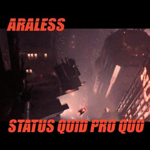 Araless - Status Quid Pro Quo
