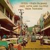 Trinidad Sounds. 1950s -1960s Bigband, Jazz, Latin and Calypso