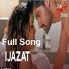 IJAZAT  - ONE NIGHT STAND - Arijit Singh, Sunny Leone,