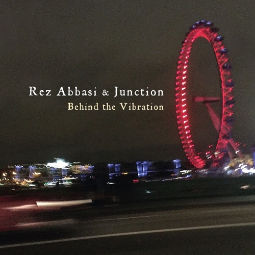 """Rez Abbasi & Junction, """"Self-Brewing"""" from 'Behind the Vibration' (out May 20 on Cuneiform Records)"""