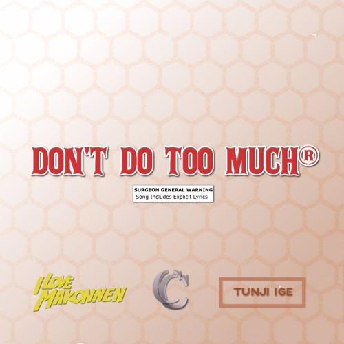 Cavalier TUNJI IGE & ILOVEMAKONNEN DON'T DO TOO MUCH (Cavalier Remix) soundcloudhot