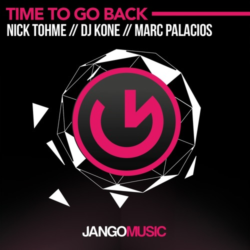 Nick Tohme, Dj Kone & Marc Palacios - Time To Go Back (Original Mix)