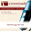 Crossroads Performance Tracks - When Jesus Is All That I Have (Without Background Vocals in A)