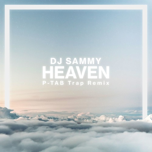 Heaven (P-TAB Trap Remix)