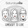 SATURDAY NITE - SOMEBODY TO LOVE