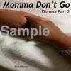 Momma Don't Go (Dianna Part 2)