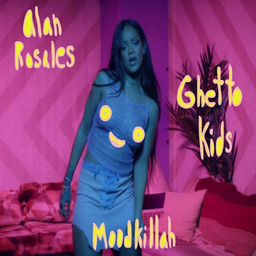 Rihanna Feat Drake Work Alan Rosales X Ghetto Kids X Moodkillah Bootleg By Alan Rosales On Soundcloud Hear The World S Sounds