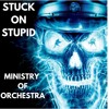 Stuck On Stupid - Ministry Of Orchestra (FREE DOWNLOAD)