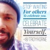 Celebrate Yourself - Troy Horne - Morning Motivation