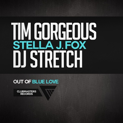 Tim Gorgeous and DJ Stretch ft Stella J. Fox - Out Of Blue Love (Extended Mix)