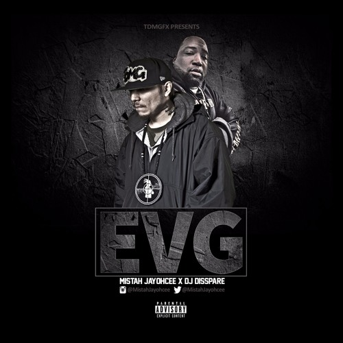 Mistah Jayohcee: EVG Mixtape - Hosted by DJ Disspare