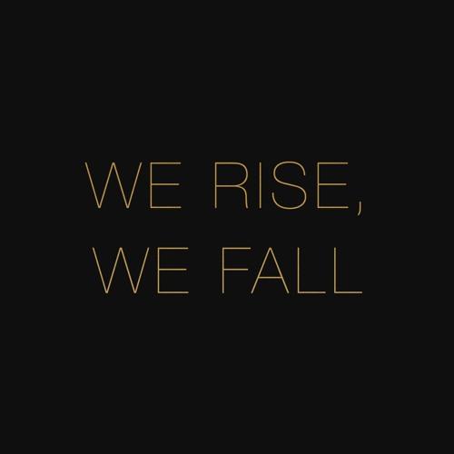 We Rise, We Fall