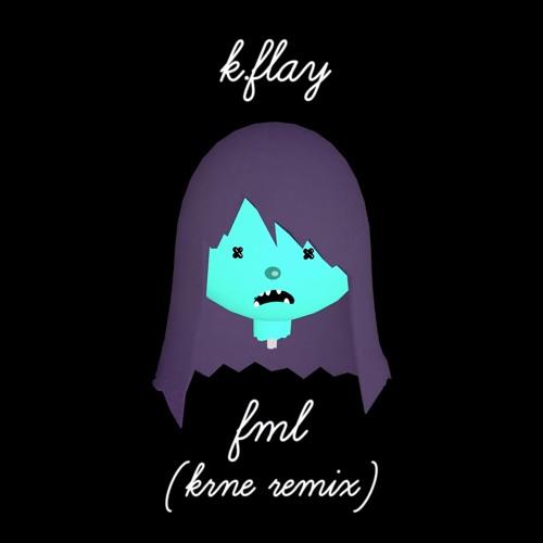 KRNE K.Flay FML (KRNE Remix) soundcloudhot