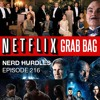 Episode 216: Netflix Grab Bag