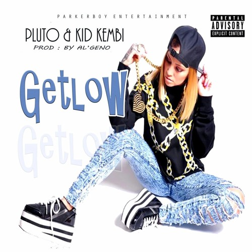 pluto & kid kembi Get Low (download on itunes & all online retailers) soundcloudhot