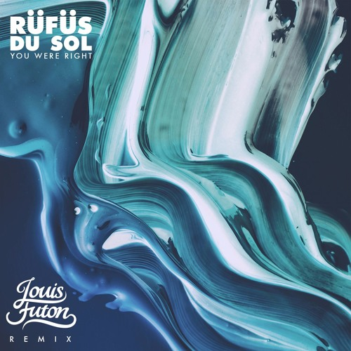 Louis Futon RÜFÜS DU SOL You Were Right (Louis Futon Remix) soundcloudhot