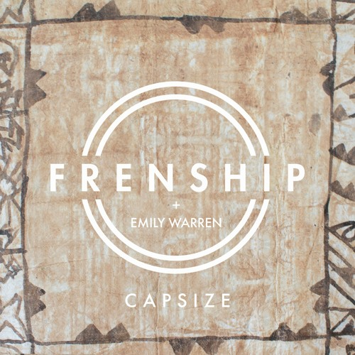FRENSHIP - Capsize (Ft. Emily Warren)