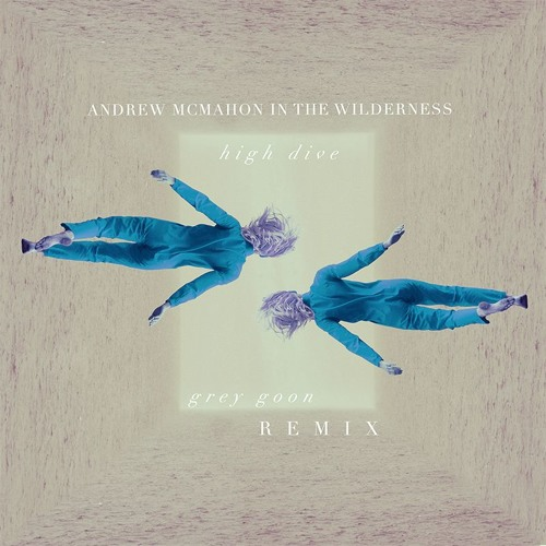 Andrew McMahon in the Wilderness - High Dive (Grey Goon Remix)