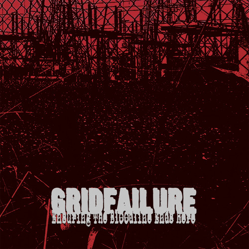 GRIDFAILURE - Ensuring The Bloodline Ends Here