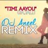 Timi Aayou - Gajalu - Anmol KC(DJ Aneel Remix)