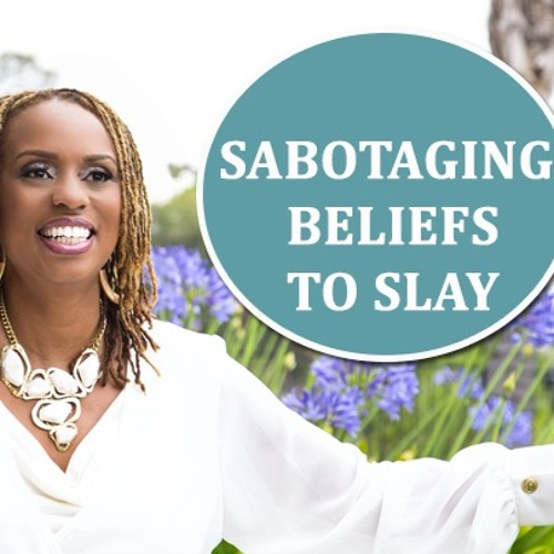 5 Sabotaging Beliefs To Slay