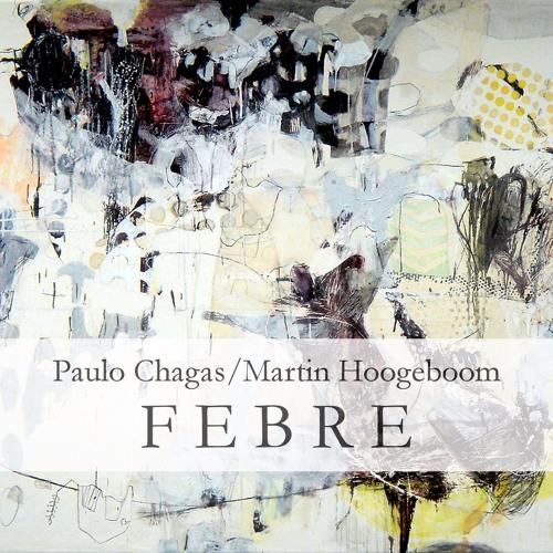 F E B R E II (Paulo Chagas/Martin Hoogeboom - Please Read Description)