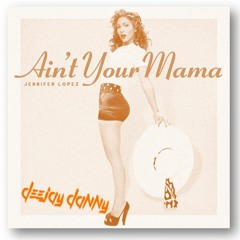 Jennifer Lopez - Ain't Your Mama (DEEJAYDANNY BOOTLEG)HIT BUY FOR FREE DOWNLOAD !