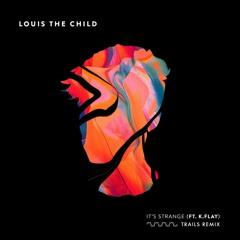 Louis The Child ft. K.Flay - It's Strange (TRAILS Remix)