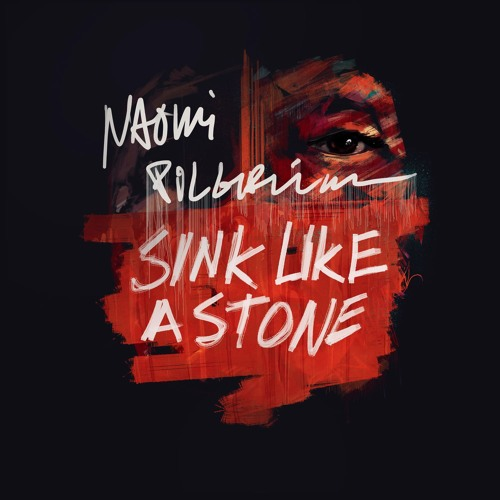 Naomi Pilgrim - Sink Like A Stone