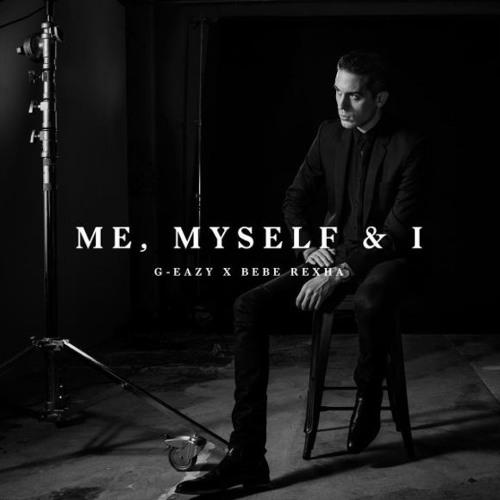 Me Myself And I (G-Eazy / Bebe Rexha)