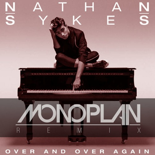 Nathan Sykes - Over And Over Again (Monoplan Remix)
