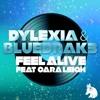 Dylexia & BlueDrak3 - Feel Alive (Ft. Cara Leigh)