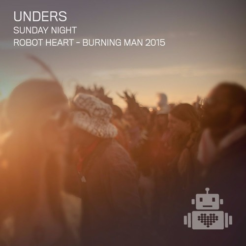 unders @ robot heart - burning man 2015