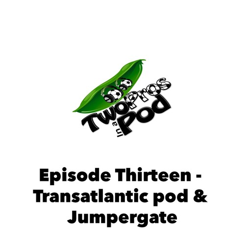 Episode 13 - Transatlantic pod & Jumpergate