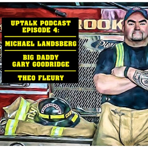 "UpTalk Episode 4: Michael Landsberg, ""Big Daddy"" Gary Goodridge, Theo Fleury"