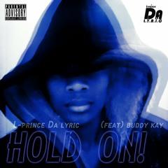 L-prince Da lyric-Hold on(feat Buddy kay).mp3