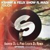 KSHMR And Felix Snow - Touch Ft. Madi Andrew DJ & Pino Licata DJ Remix