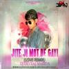 JITE JI MOT DE GAYI(LOVE REMIX)-DJ DEVRAJ MARIDA